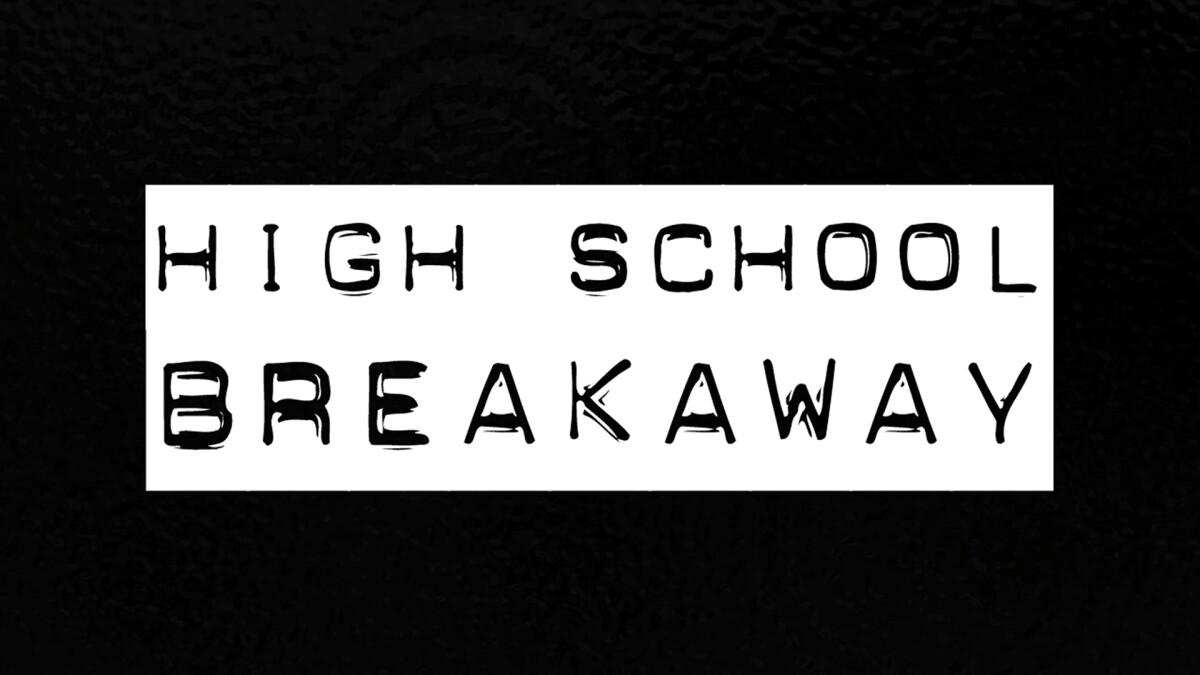 High School Breakaway
